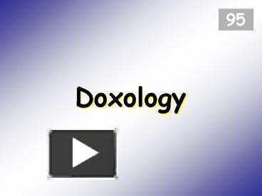 PPT – Doxology PowerPoint presentation | free to view - id: ff534-ZDc1Z